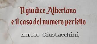 PRESENTAZIONE LIBRO IL GIUDICE ALBERTANO E IL CASO DEL NUMERO PERFETTO DI ENRICO GIUSTACCHINI - 21/11/2019